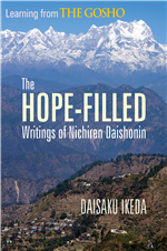 LEARNING FROM THE GOSHO - THE HOPE-FILLED WRITINGS OF NICHIREN DAISHONIN