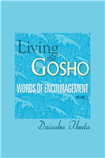 LIVING THE GOSHO - WORDS OF ENCOURAGEMENT (VOL. 1)