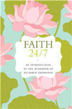 FAITH 24/7: AN INTRODUCTION TO THE BUDDHISM OF NICHIREN DAISHONIN